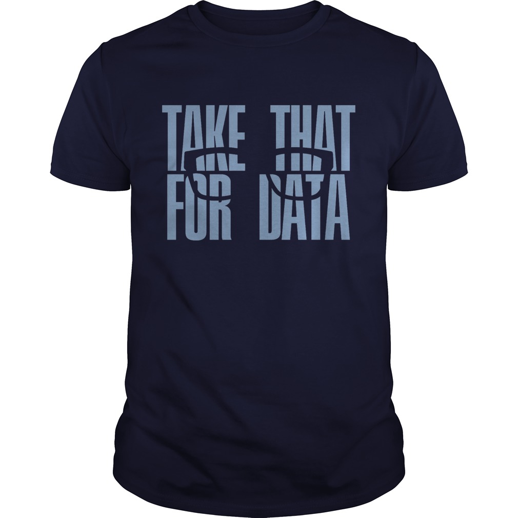 Official Take that for data guy t shirt