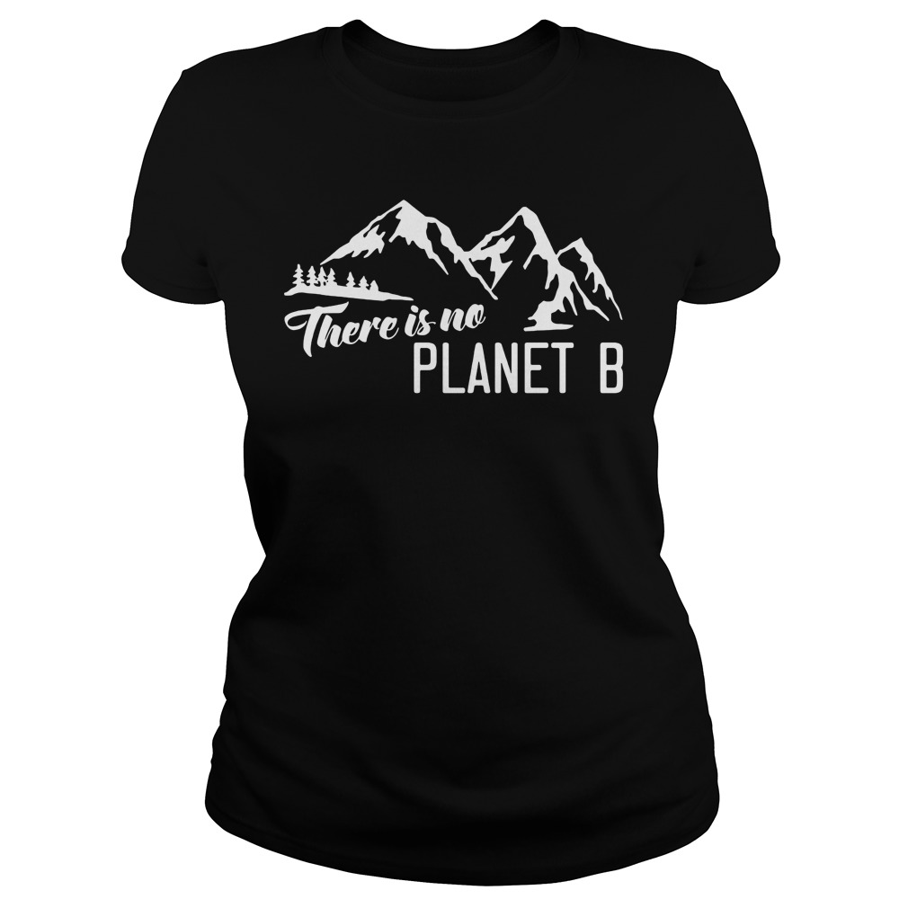 There Is No Planet B - Earth Day T-Shirt