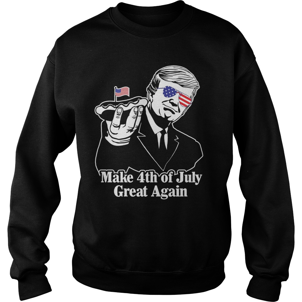 Make 4th of July Great Again sweat shirt