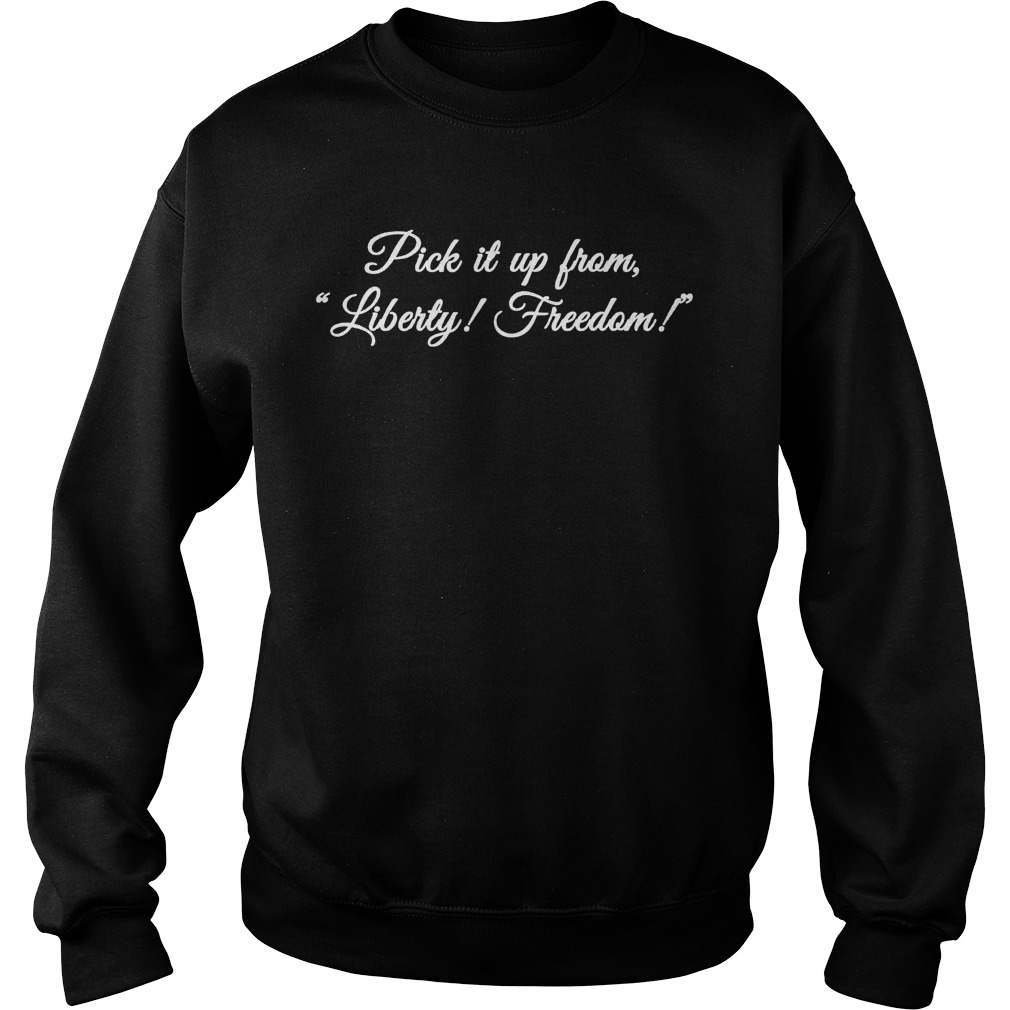 Pick It Up From Liberty Freedom sweatshirt