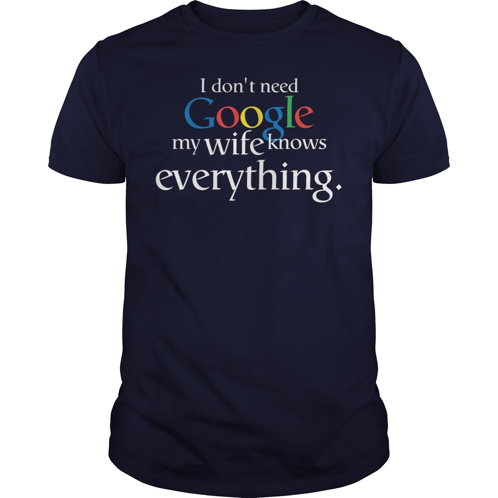 I Don't Need Google My Wife Knows Everything lady shirt