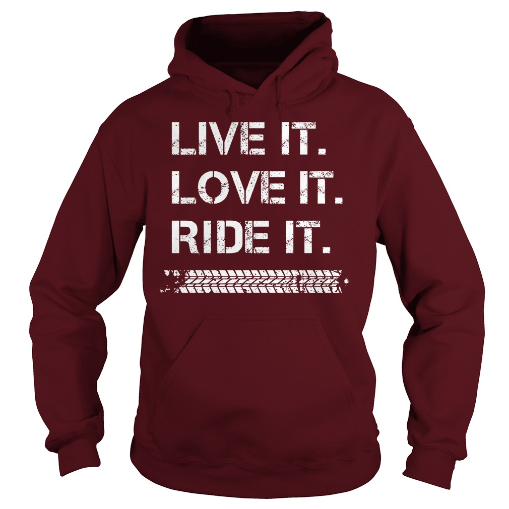 Live It Love It Ride It hoodie