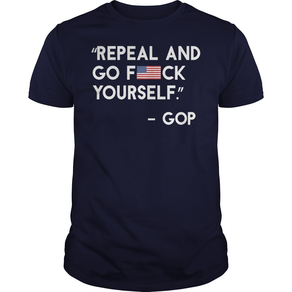 Repeal and Go Fuck Yourself guy shirt