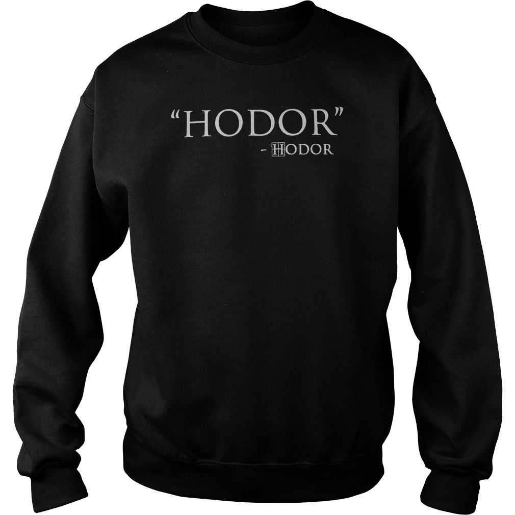 hodor game of thrones sweatshirt