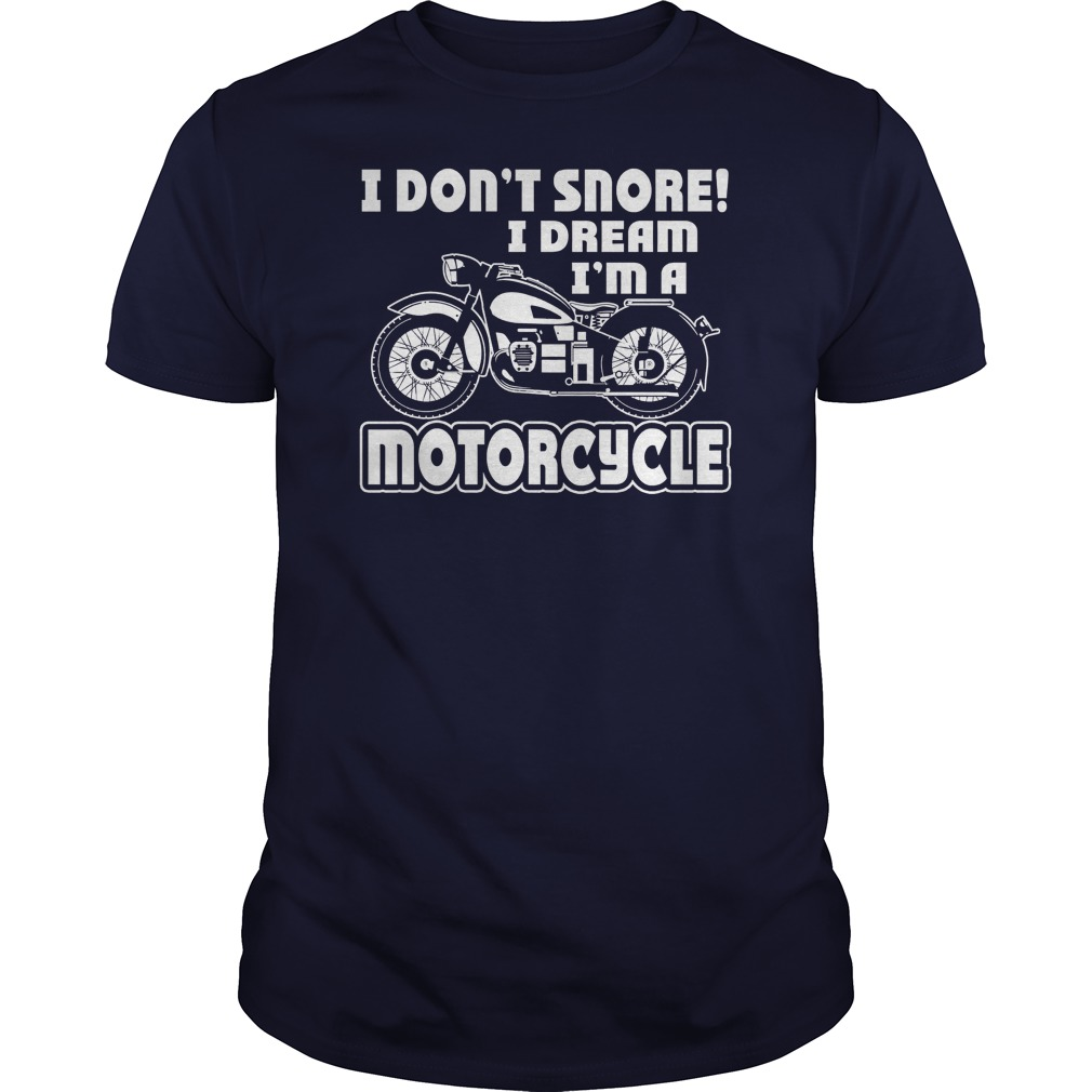 i don't snore i dream i'm a motorcycle guy shirt