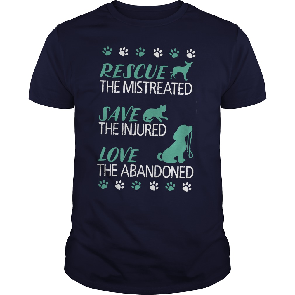 Rescue the mistreated save the injured love the abandoned guy shirt