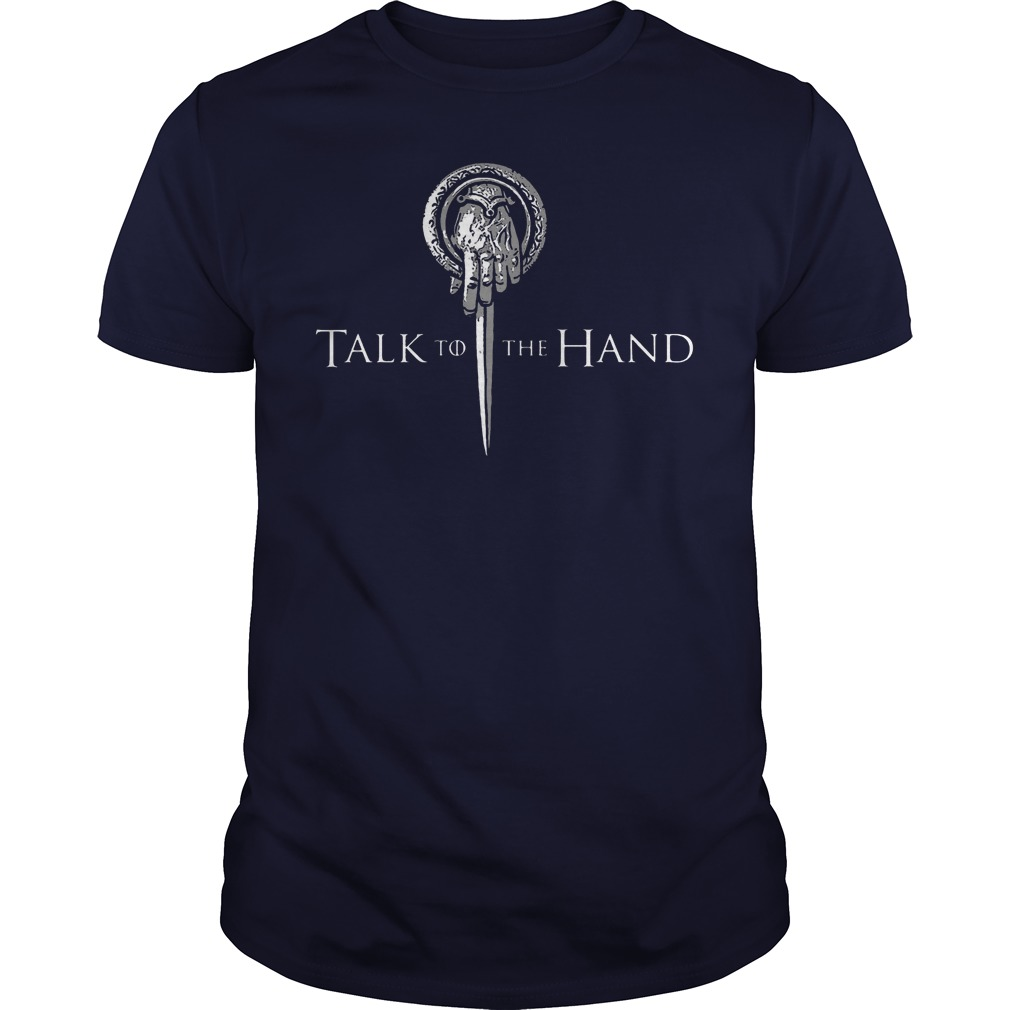 Talk to the hand game of thrones guy shirt