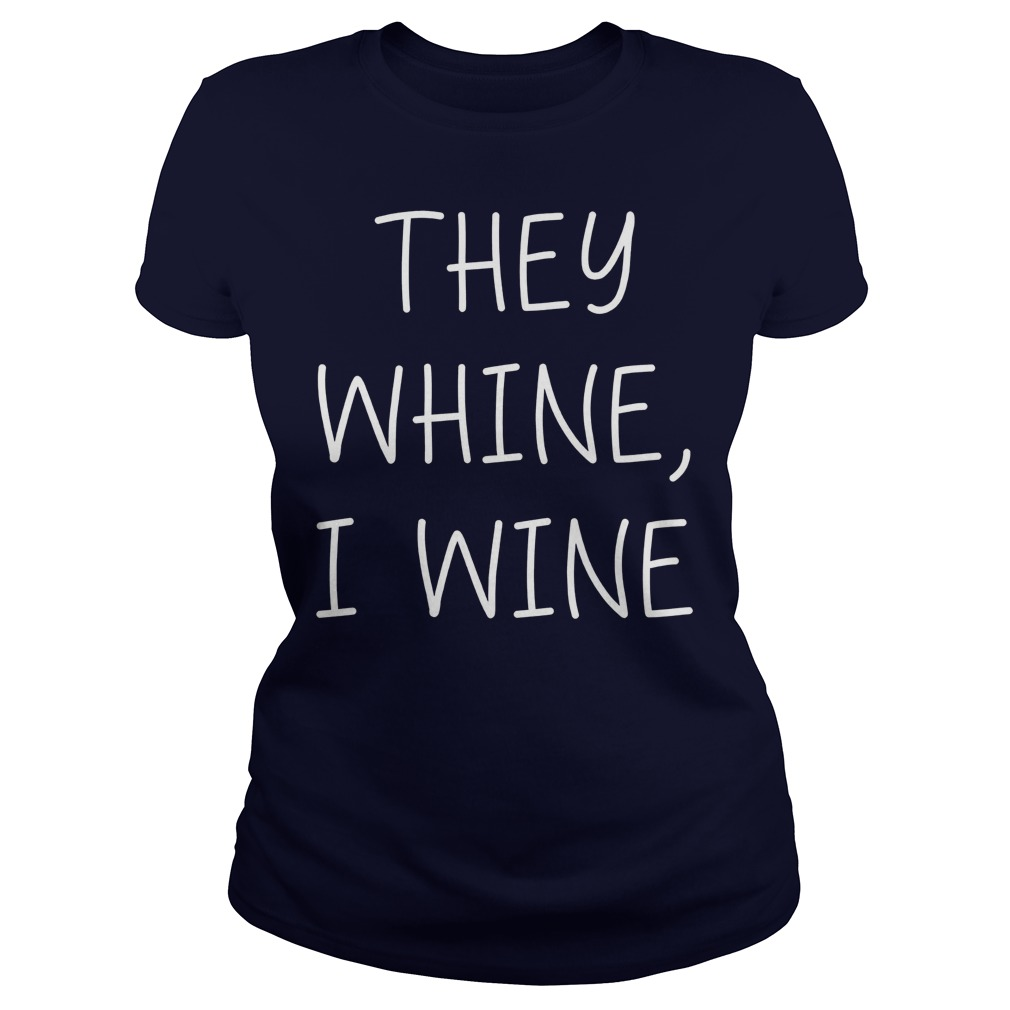 They whine i wine lady shirt