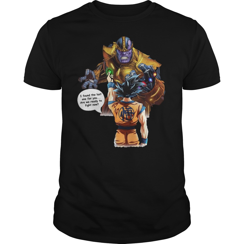 I found the last one for you are we ready to fight now shirt