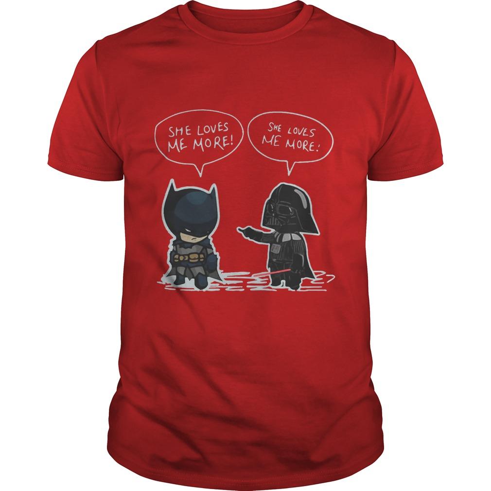 Batman vs Darth Vader she loves me more shirt