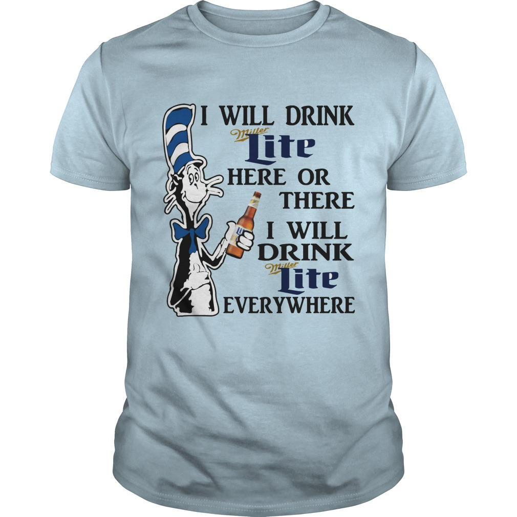 Dr. Seuss I will drink Miller Lite here or there and everywhere shirt