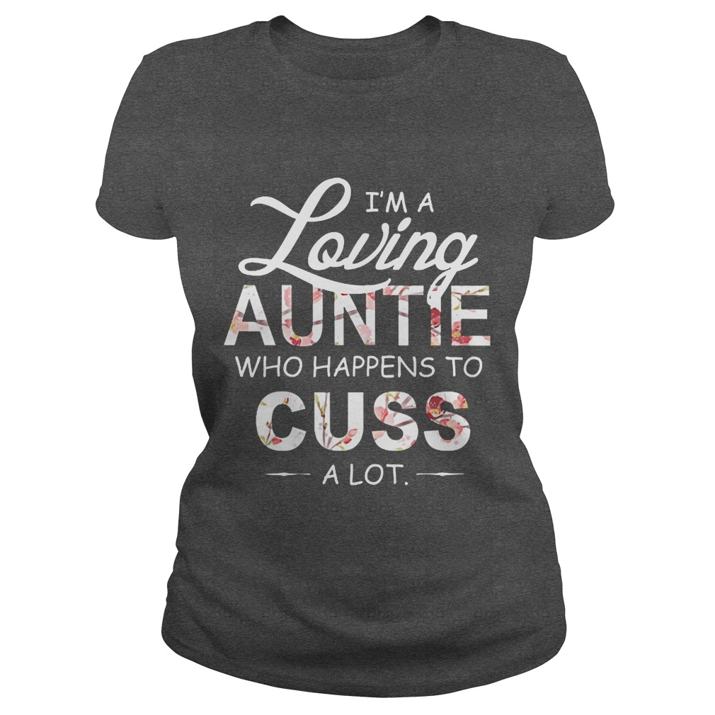 I'm a loving auntie who happens to cuss a lot shirt