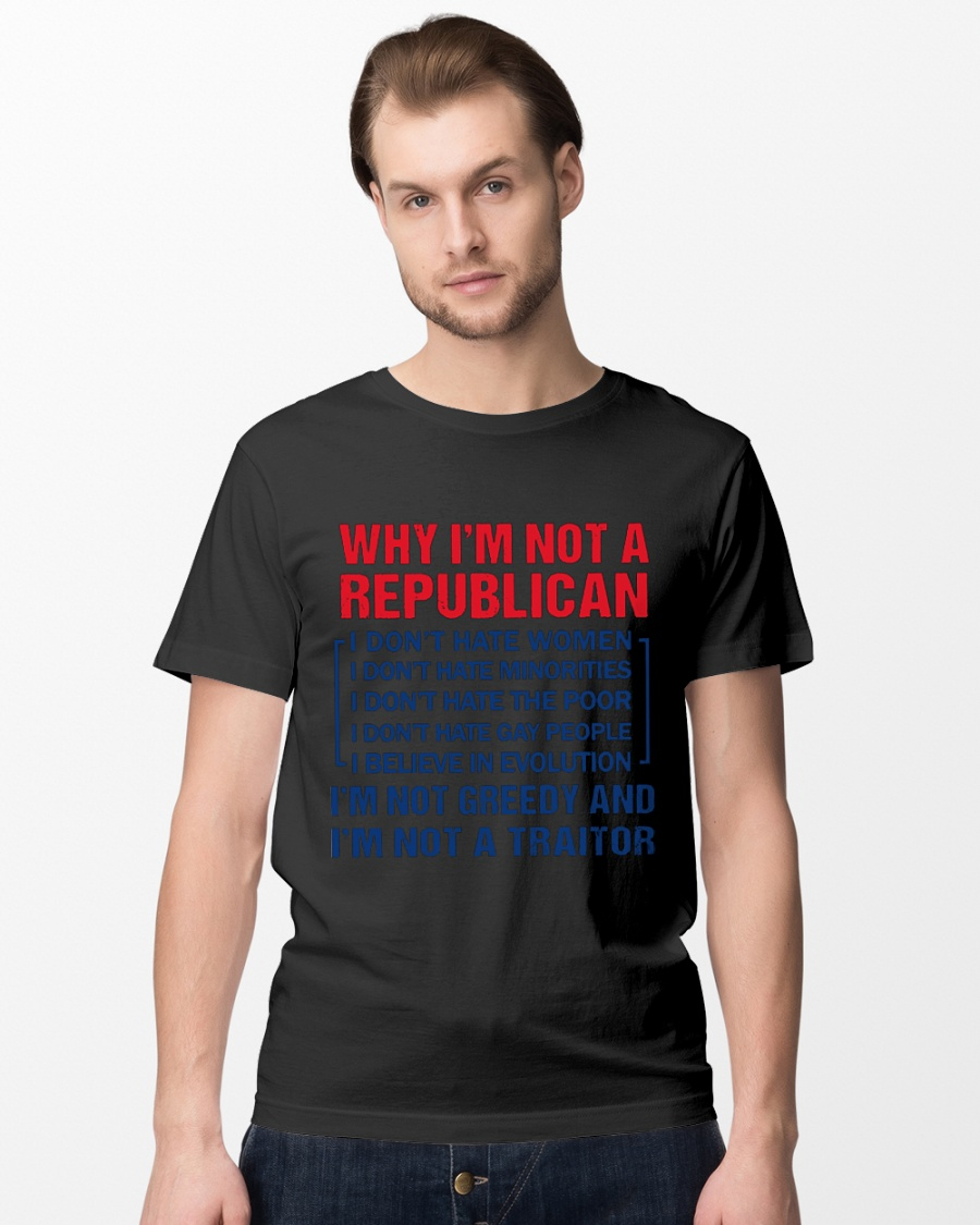 Why I'm not a Republican shirt