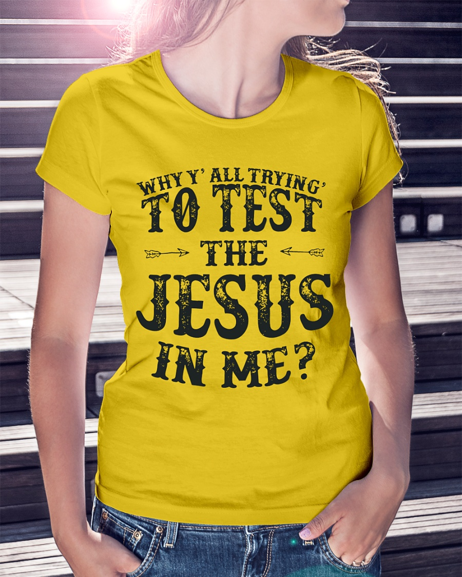 Why Y' all trying to test the Jesus in me shirt