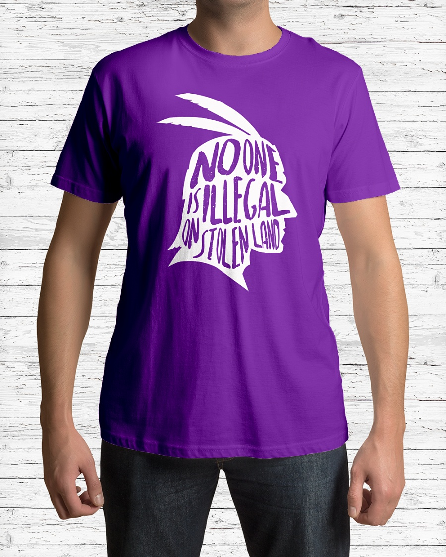 American Indians - No one is Illegal on stolen land shirt
