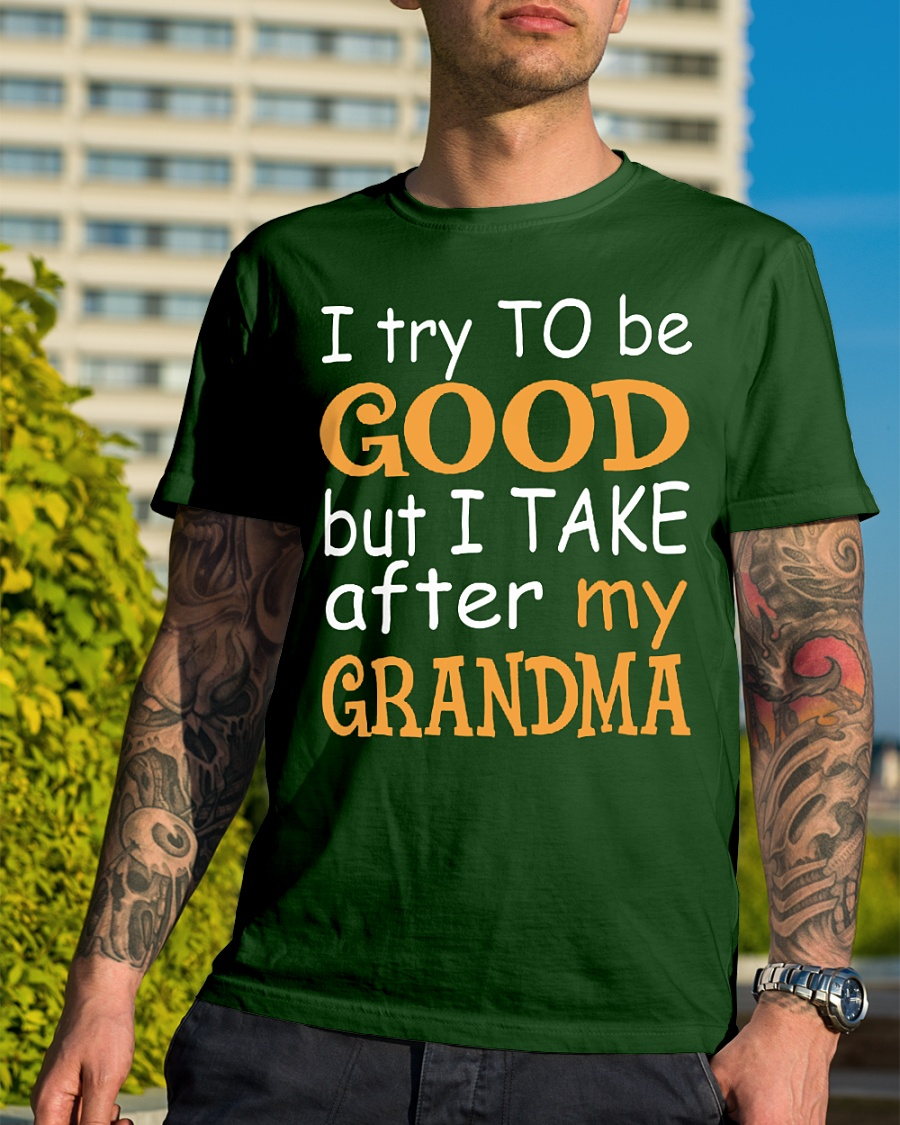 I try to be good but I take after my grandpa shirt