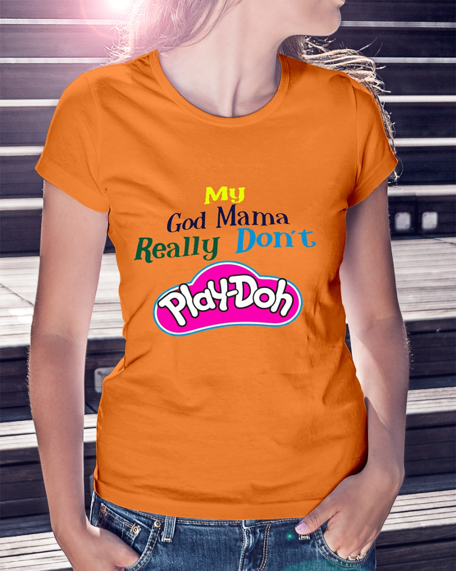 My God mama really don't play doh shirt