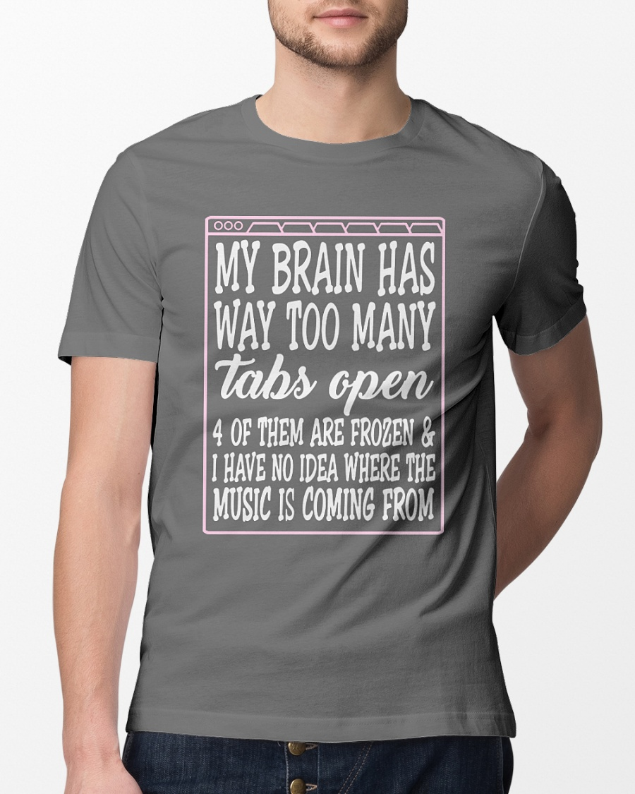 My brain has way too many tabs open 4 of them are Frozen shirt