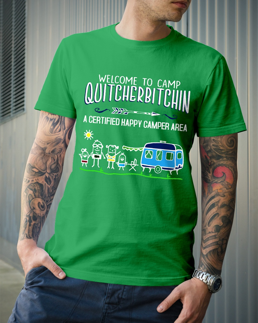 Welcome to camp Quitcherbitching a certified happy shirt