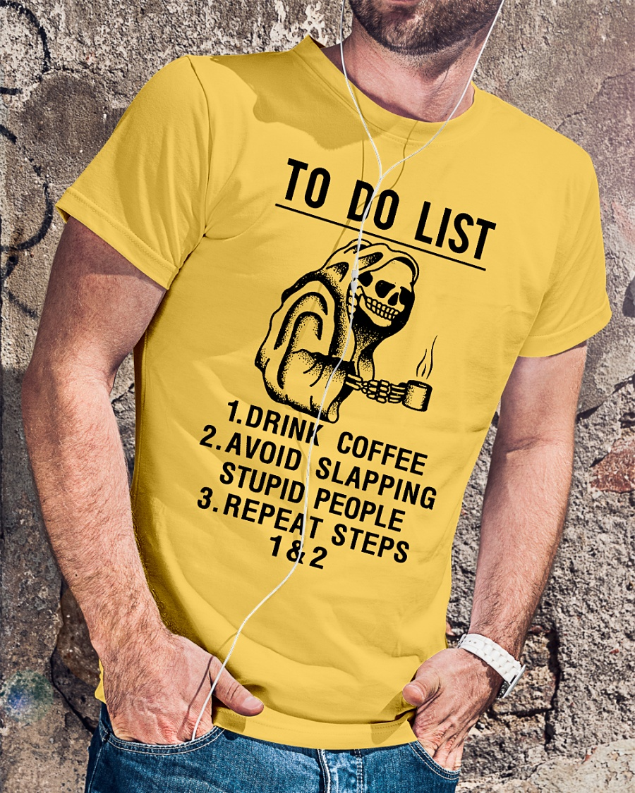 Death to do list drink coffee avoid slapping stupid people shirt