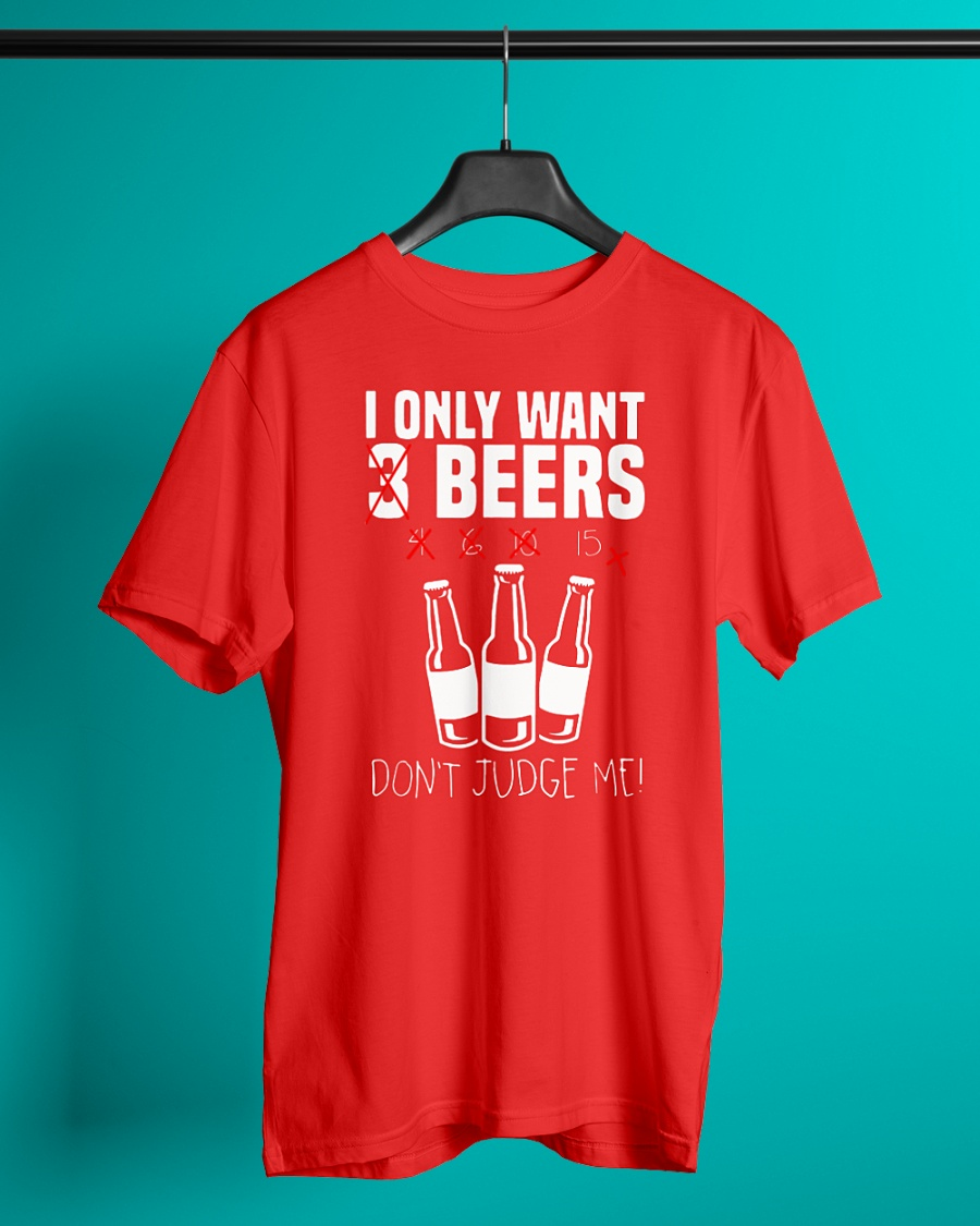 I only want 3 beers don't judge me shirt