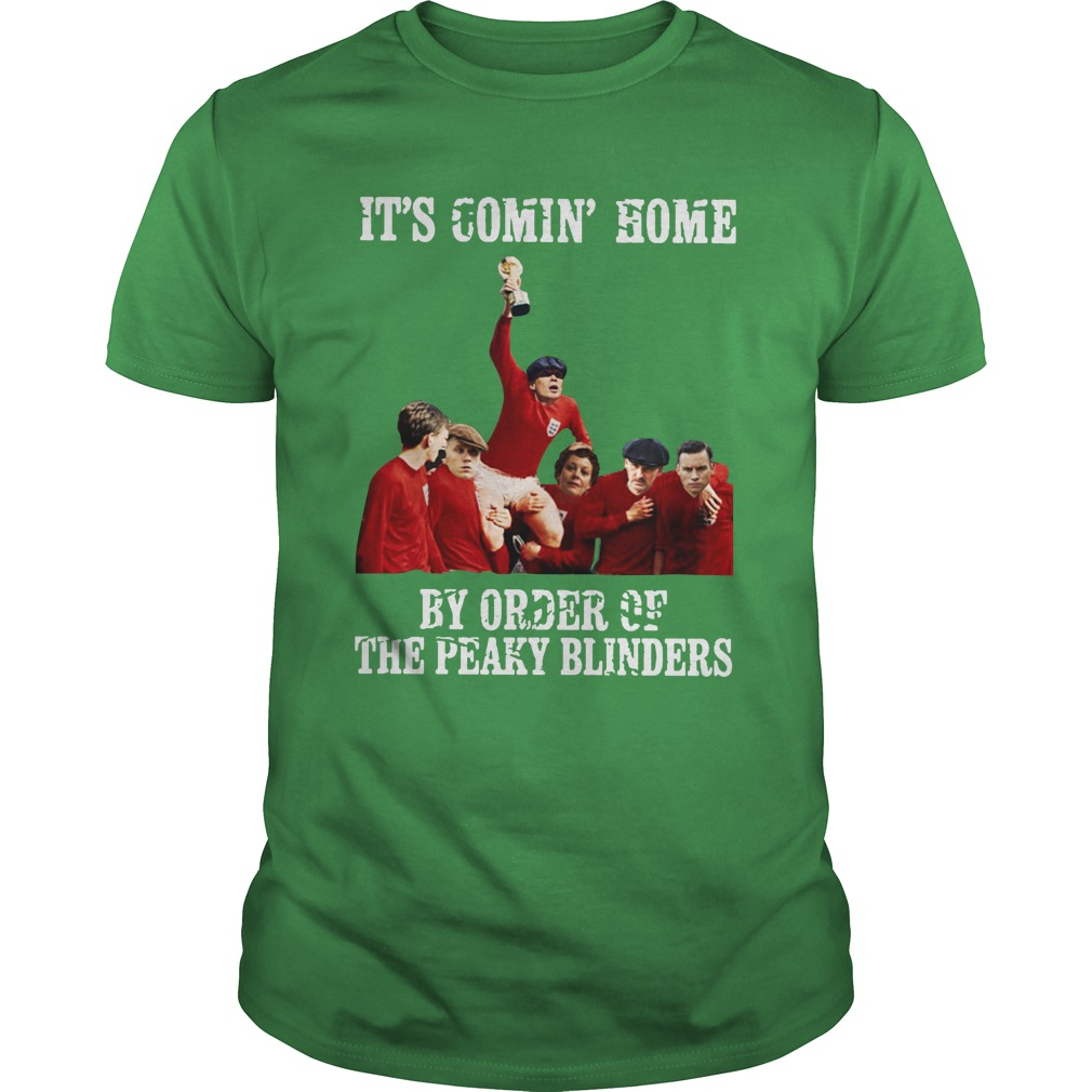 It's comin' home by order of the Peaky Blinders shirt
