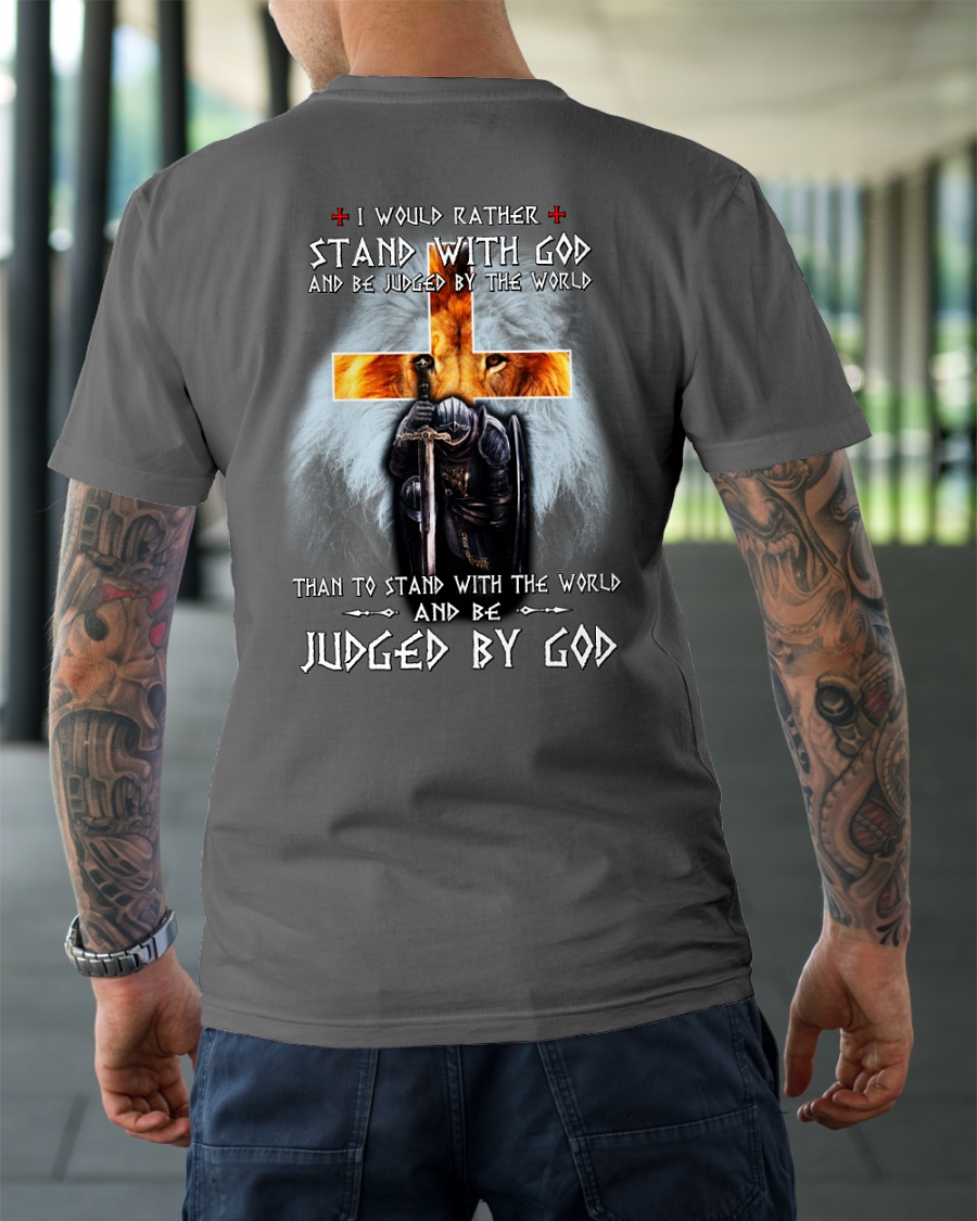 Lion Warrior - I would rather stand with God and be judged by the world shirt