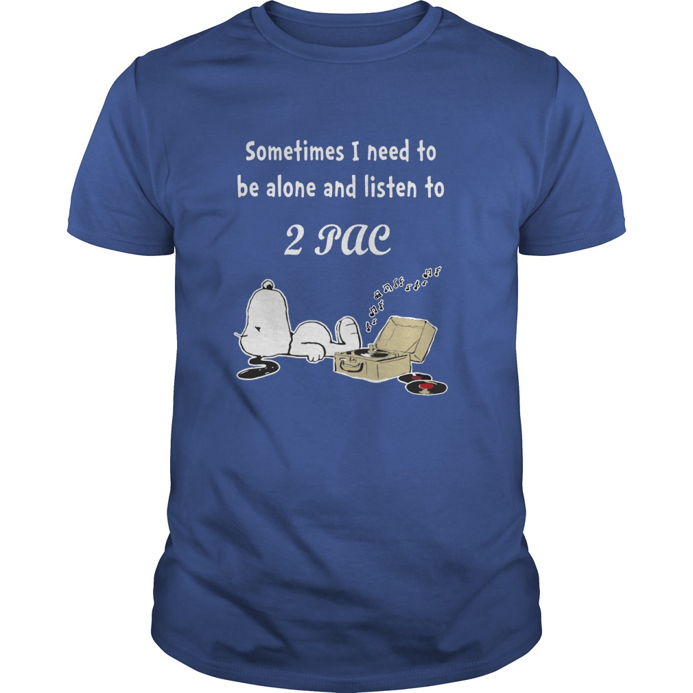 Snoopy sometimes I need to be alone and listen to 2Pac shirt