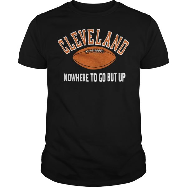 Cleveland nowhere to go but up Guys shirt