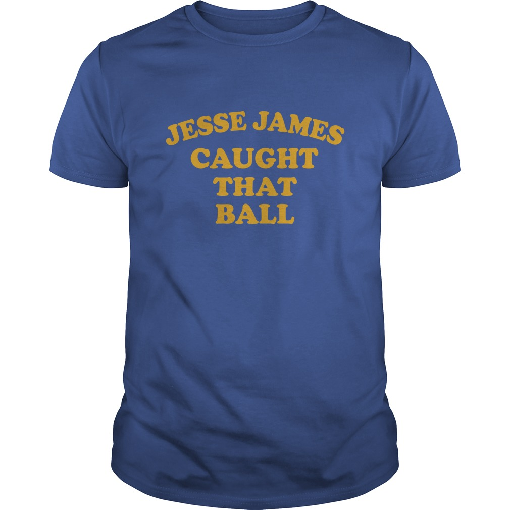 Jesse James Caught That Ball shirt