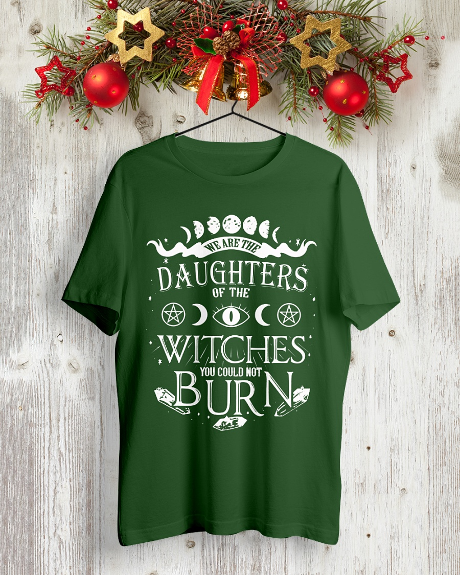 We are the Granddaughters of the Witches you could not burn shirt