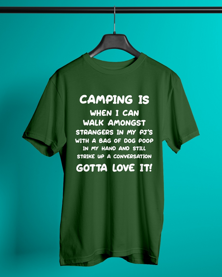 Camping Is When I Can Walk Amongst Strangers In My PJ's With A Bag shirt