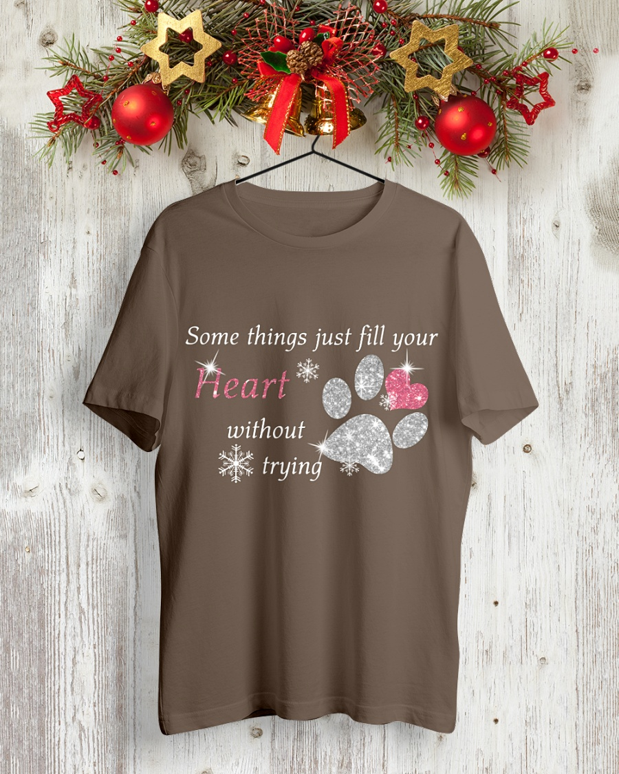 Dog Paw - Some things just fill your heart without trying shirt