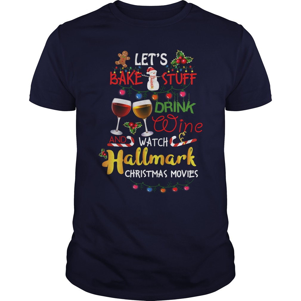 Let's Bake Stuff Drink Wine And Watch Hallmark Christmas Movies shirt