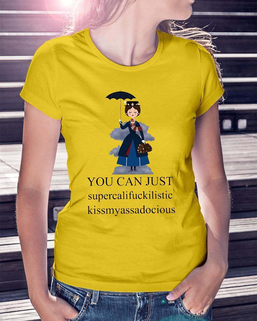 You Can Just Supercalifuckilistic Kissmyassadocious shirt