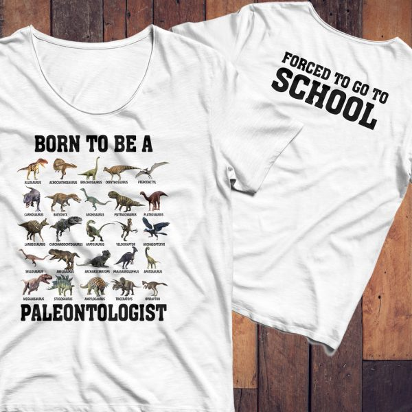 Born to be a paleontologist forced to go to school shirt
