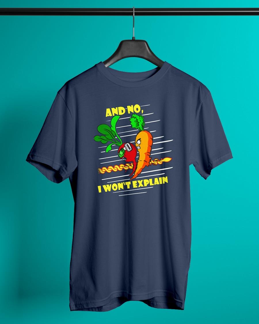 And No I Won't Explain shirt