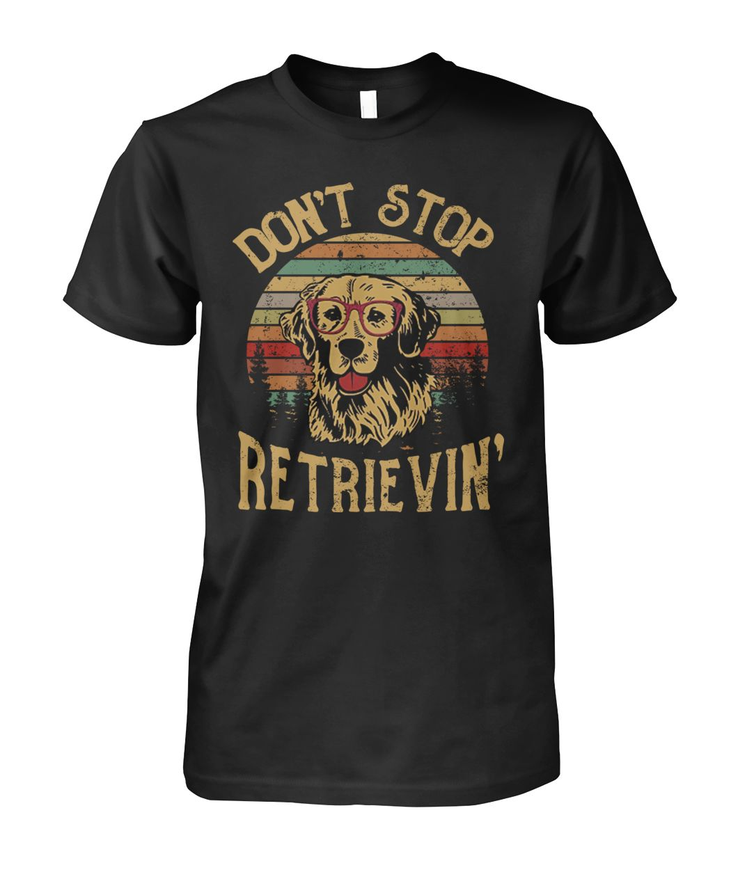 Don't stop retrievin' unisex shirt
