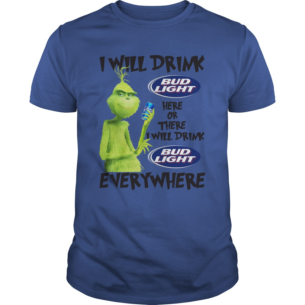 Grinch I Will Drink Bud Light Here Or There Everywhere shirt