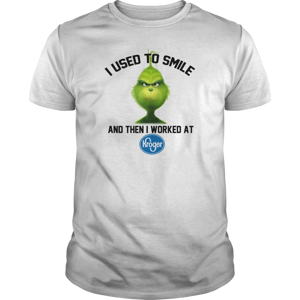 Grinch I used to smile and then I worked at Kroger unisex shirt
