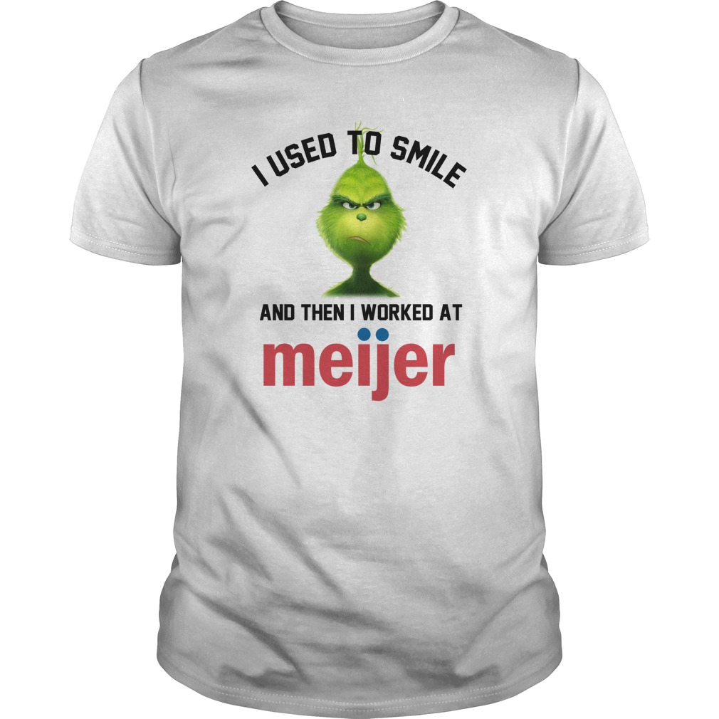 Grinch I used to smile and then I worked at Meijer unisex shirt