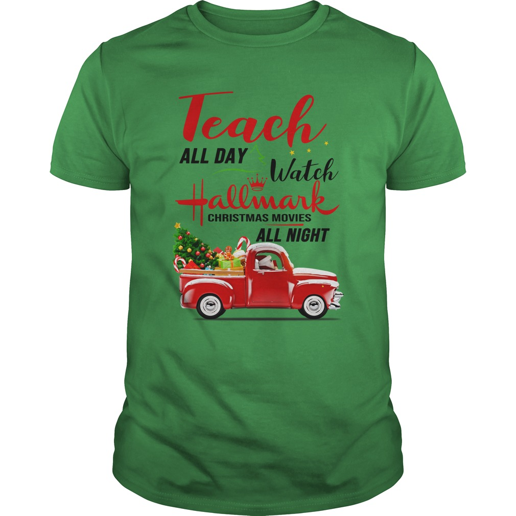 Teach All Day Watch Hallmark Christmas Movies All Night shirt