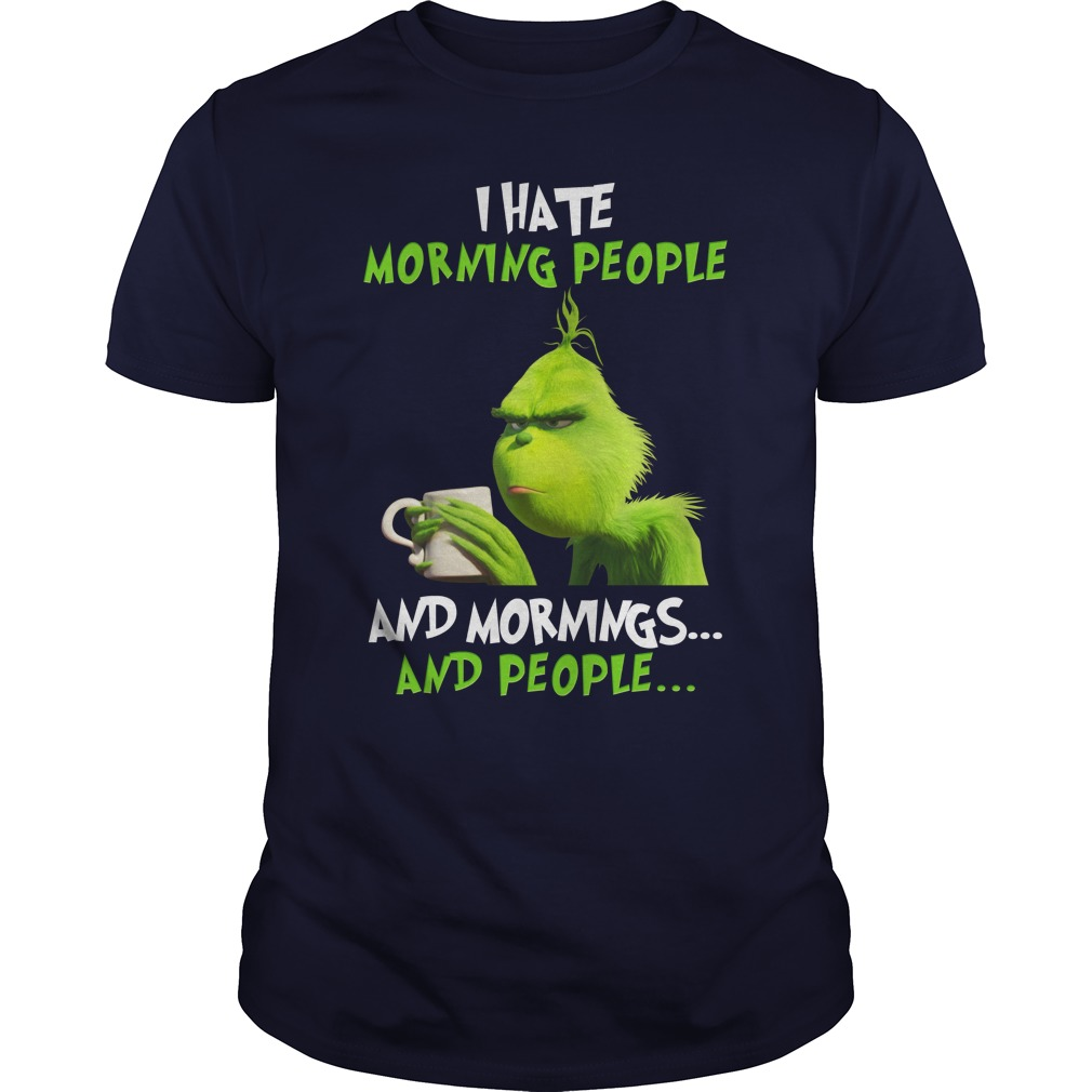 The Grinch I Hate Morning People and Mornings and Peoples shirt