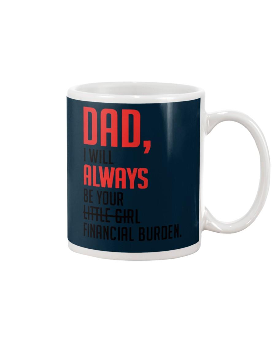 DAD: I WILL ALWAYS BE YOUR LITTLE GIRL FINANCIAL BURDEN MUG