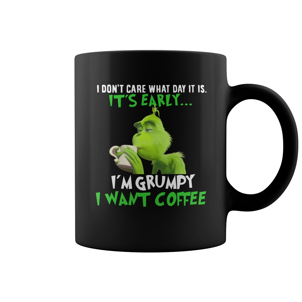 Grinch I Don't Care What Day It Is It's Early mug