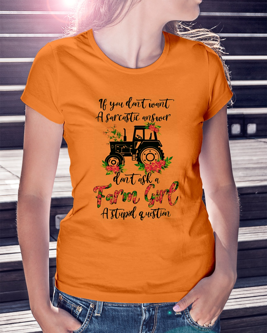 If You Don't Want a Sarcastic Answer Don't Ask a Farm Girl a Stupid Question shirt