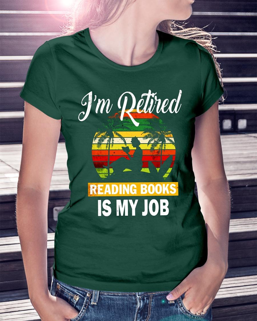 I'm Retired Reading books is my job shirt