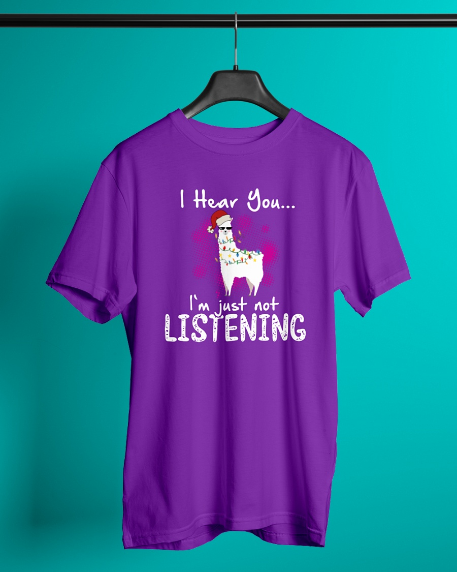 Llama I Hear You I'm Just Not Listening shirt