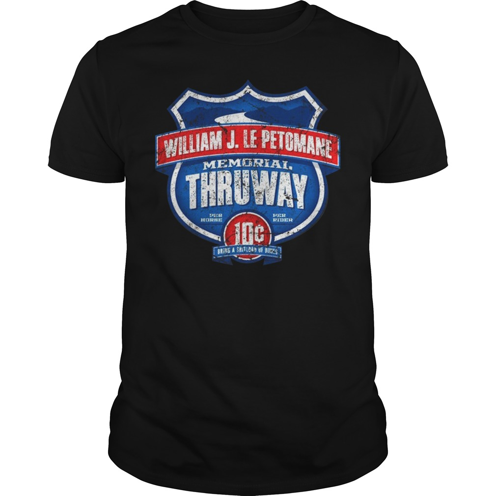 William J LePetomane Memorial Thruway unisex shirt