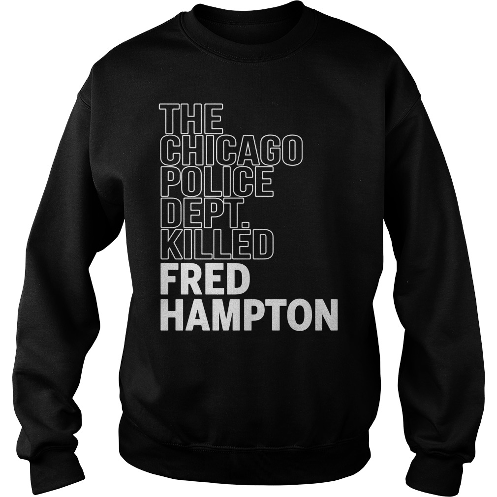 The Chicago Police Dept Killed Fred Hampton Shirt